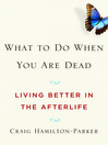 What to Do When You Are Dead (eBook): Living Better in the Afterlife